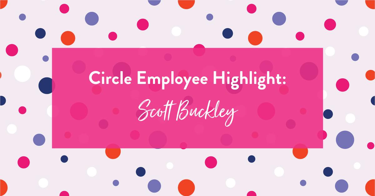 Circle Employee Highlight: Scott Buckley